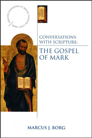 Conversations with Scripture: The Gospel of Mark  -     By: Marcus J. Borg