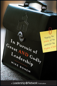 In Pursuit of Great AND Godly Leadership: Tapping the Wisdom of the World for the Kingdom of God - eBook  -     By: Mike Bonem
