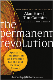 The Permanent Revolution: Apostolic Imagination and Practice for the 21st Century Church - eBook  -     By: Alan Hirsch