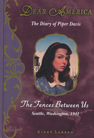 The Diary of Piper Davis: The Fences Between Us (Seattle, Washington, 1941), Dear America Series  -     By: Kirby Larson
