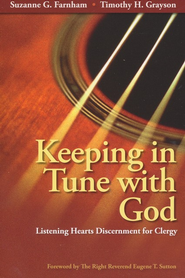 Keeping in Tune with God: Listening Hearts Discernment for Clergy  -     By: Suzanne G. Farnham, Timothy H. Grayson