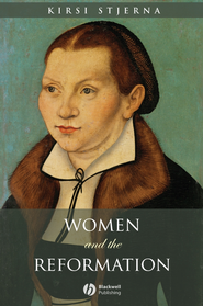 Women and the Reformation - eBook  -     By: Kirsi Stjerna