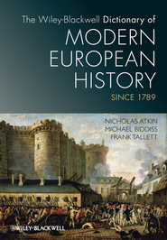 The Wiley-Blackwell Dictionary of Modern European History Since 1789 - eBook  -     By: Nicholas Atkin, Michael Biddiss, Frank Tallett