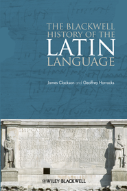 The Blackwell History of the Latin Language - eBook  -     By: James Clackson, Geoffrey Horrocks