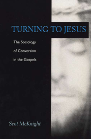 Turning to Jesus: The Sociology of Conversion in the Gospels  -     By: Scot McKnight