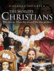 The World's Christians: Who they are, Where they are, and How they got there - eBook  -     By: Douglas Jacobsen