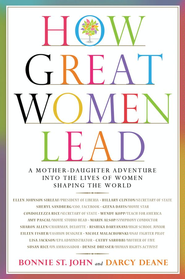 How Great Women Lead: A Mother-Daughter Adventure into the Lives of Women Shaping the World - eBook  -     By: Bonnie St. John, Darcy Deane