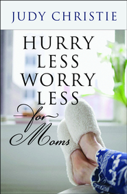 Hurry Less Worry Less for Moms - eBook  -     By: Judy Christie