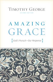 Amazing Grace (Second Edition): God's Pursuit, Our Response - eBook  -     By: Timothy George