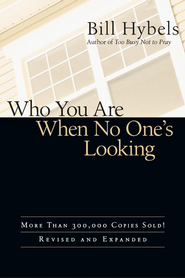 Who You Are When No One's Looking: Choosing Consistency, Resisting Compromise - eBook  -     By: Bill Hybels