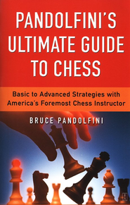 Pandolfini's Ultimate Guide to Chess: Basic to Advanced Strategies with America's Foremost Chess Instructor  -     By: Bruce Pandolfini