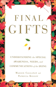 Final Gifts: Understanding the Special Awareness, Needs, and Co - eBook  -     By: Maggie Callanan, Patricia Kelley