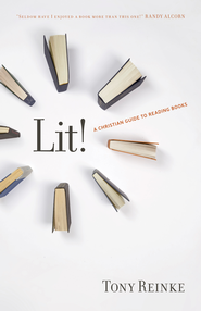 Lit!: A Christian Guide to Reading Books - eBook  -     By: Tony Reinke
