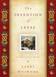The Invention of Lefse: A Christmas Story - eBook  -     By: Larry Woiwode