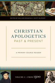 Christian Apologetics Past and Present (Volume 2, From 1500): A Primary Source Reader - eBook  -     Edited By: K. Scott Oliphint, William Edgar     By: Edited by William Edgar & K. Scott Oliphint