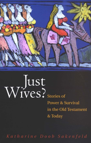 Just Wives?: Stories of Power and Survival in the Old Testament and Today  -     By: Katharine Doob Sakenfeld
