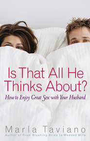 Is That All He Thinks About?: How to Enjoy Great Sex with Your Husband - eBook  -     By: Marla Taviano