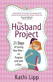Husband Project, The: 21 Days of Loving Your Man-on Purpose and with a Plan - eBook  -     By: Kathi Lipp