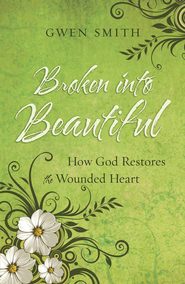 Broken into Beautiful: How God Restores the Wounded Heart - eBook  -     By: Gwen Smith