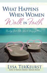 What Happens When Women Walk in Faith: Trusting God Takes You to Amazing Places - eBook  -     By: Lysa TerKeurst