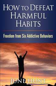 How to Defeat Harmful Habits: Freedom from Six Addictive Behaviors - eBook  -     By: June Hunt