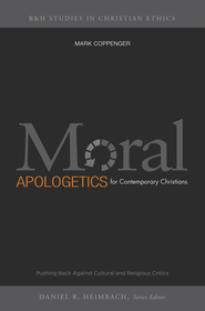 Moral Apologetics for Contemporary Christians: Pushing Back Against Cultural and Religious Critics - eBook  -     By: Mark Coppenger