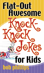 Flat-Out Awesome Knock-Knock Jokes for Kids - eBook  -     By: Bob Phillips