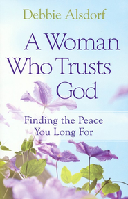 Woman Who Trusts God, A: Finding the Peace You Long For - eBook  -     By: Debbie Alsdorf