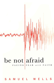 Be Not Afraid: Facing Fear with Faith - eBook  -     By: Samuel Wells