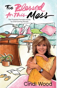 Too Blessed for This Mess - eBook  -     By: Cindi Wood