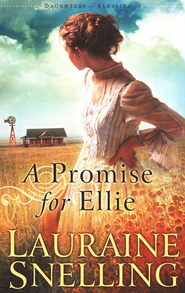 A Promise for Ellie, Daughters of Blessing Series #1   -     By: Lauraine Snelling