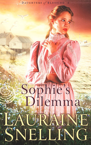 Sophie's Dilemma, Daughters of Blessing Series #2   -     By: Lauraine Snelling