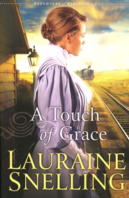 A Touch of Grace, Daughters of Blessing Series #3   -     By: Lauraine Snelling