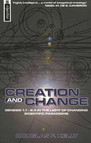 Creation and Change: Genesis 1:1 in the Light of   Changing Scientific Paradigms  -     By: Douglas F. Kelly