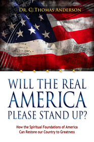 Will The Real America Please Stand Up?: How the Spiritual Foundations of America Can Restore Our Country to Greatness - eBook  -     By: Dr. Thomas Anderson