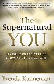 The Supernatural You: Living from the well of God's spirit within you - eBook  -     By: Brenda Kunneman