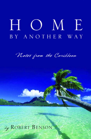 Home by Another Way: Notes from the Caribbean - eBook  -     By: Robert Benson