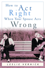 How to Act Right When Your Spouse Acts Wrong - eBook  -     By: Leslie Vernick