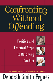 Confronting Without Offending: Positive and Practical Steps to Resolving Conflict - eBook  -     By: Deborah Smith Pegues