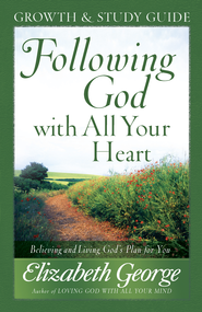 Following God with All Your Heart Growth and Study Guide: Believing and Living God's Plan for You - eBook  -     By: Elizabeth George