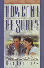 How Can I Be Sure?: Questions to Ask Before You Get Married - eBook  -     By: Bob Phillips