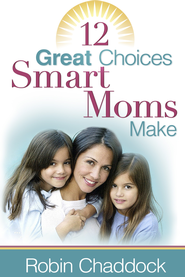 12 Great Choices Smart Moms Make - eBook  -     By: Robin Chaddock