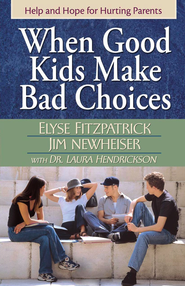 When Good Kids Make Bad Choices: Help and Hope for Hurting Parents - eBook  -     By: Elyse M. Fitzpatrick, Jim Newheiser, Dr. Laura Hendrickson