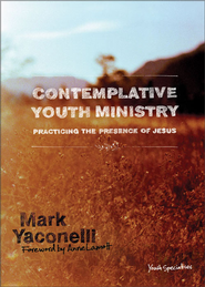 Contemplative Youth Ministry: Practicing the Presence of Jesus - eBook  -     By: Mark Yaconelli