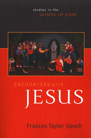 Encounters with Jesus: Studies in the Gospel of John  -     By: Frances Taylor Gench