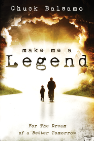 Make Me a Legend: For the Dream of a Better Tomorrow - eBook  -     By: Chuck Balsamo