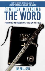 Rightly Dividing the Word: Unlocking the Hidden Mysteries of the Bible - eBook  -     By: Ira Milligan
