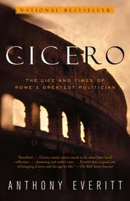 Cicero: The Life and Times of Rome's Greatest Politician - eBook  -     By: Anthony Everitt
