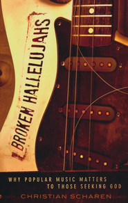 Broken Hallelujahs: Why Popular Music Matters to Those Seeking God - eBook  -     By: Christian Scharen