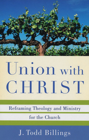 Union with Christ: Reframing Theology and Ministry for the Church - eBook  -     By: J. Todd Billings